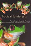 Tropical Rainforests : Past, Present, and Future, , 0226044661