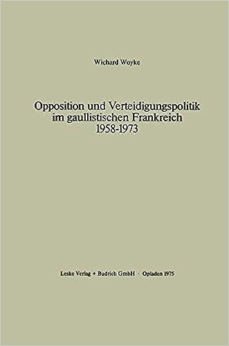 Book Opposition und Verteidigungspolitik im gaullistischen Frankreich 1958-1973