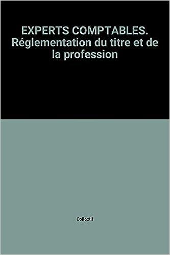 Lire EXPERTS COMPTABLES. Réglementation du titre et de la profession pdf
