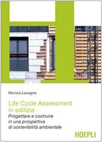Life cycle assessment in edilizia. Progettare e costruire in una...