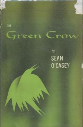 The Green Crows by Sean O'Casey by Sean O'Casey ()