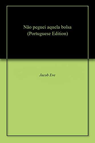Não peguei aquela bolsa (Portuguese Edition) by [Eve, Jacob]