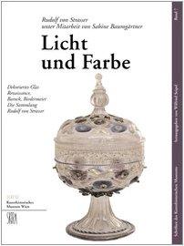 Licht und Farbe. Dekoriertes Glas. Renaissance, Barock, Biedermeier. Die Sammlung von Rudolf von Strasser. (Barock-gläser)