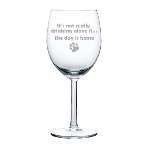10-oz-Wine-Glass-Funny-Its-not-really-drinking-alone-if-the-dog-is-home