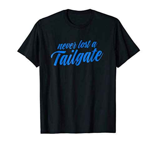 Never Lost A Tailgate T-Shirt Funny Football Shirt