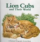Lion Cubs and Their World, U. S. National Geographic Society Staff, 0870448714