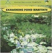 Examining Pond Habitats (Graphic Organizers, Habitats) by Zelda King (2009-01-02)