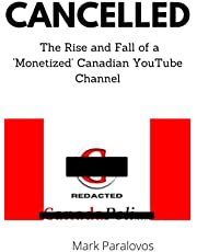 Cancelled - The Rise and Fall of a 'Monetized' Canadian YouTube Channel: Big Tech and Speech in Justin Trudeau's Canada: Censorship on YouTube - Canada 2021
