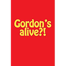 Gordon's alive?!: Writing Notebook with Lined Paper, Perfect for Journal