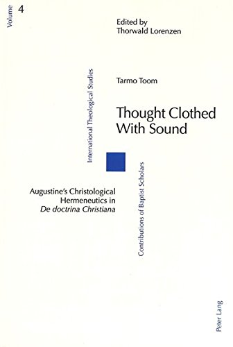Thought Clothed with Sound: Augustine's Christological Hermeneutics in ''De doctrina Christiana</I> (International Theological Studies)