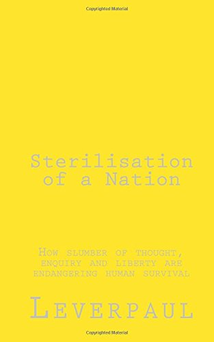 Sterilisation of a Nation: How slumber of thought, enquiry and liberty are endangering human survival (Volume 1) pdf epub