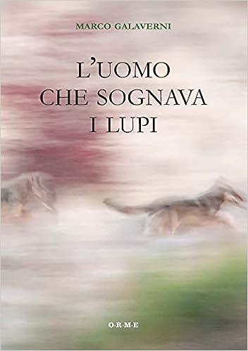 Amazon.it: L'uomo che sognava i lupi Marco Galaverni Libri