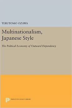 Multinationalism, Japanese Style: The Political Economy of Outward Dependency (Princeton Legacy Library)