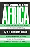 The World and Africa : Inquiry into the Part Which Africa Has Played in World History, Du Bois, W. E. B., 0717802213