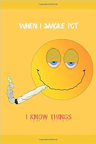Amazon Com I Smoke Pot I Know Things For Herb Smokers With Deep Stoner Quotes And Designed Backgrouds Inspirational Guided Journal Notebook Cute Gift Interior To Write Down