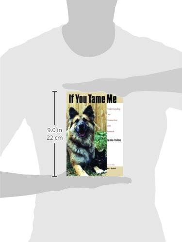 If You Tame Me: Understanding Our Connection With Animals (Animals, Culture, and Society)