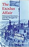 Exodus Affair : Holocaust Survivors and the Struggle for Palestine, 1947, Halamish, Aviva, 0815605161