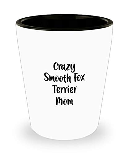 Crazy Smooth Fox Terrier Mom Shot Glass Gift for Dog Lover