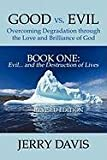 Good vs. Evil ... Overcoming Degradation through the Love and Brilliance of God, Jerry Davis, 1452085722