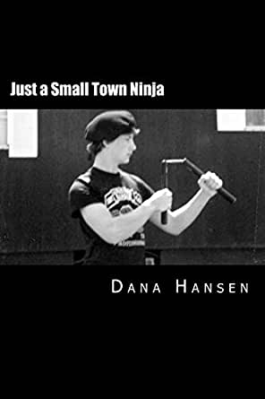 Just a Small Town Ninja (I, Dana Killed a Rattlesnake Book 2 ...