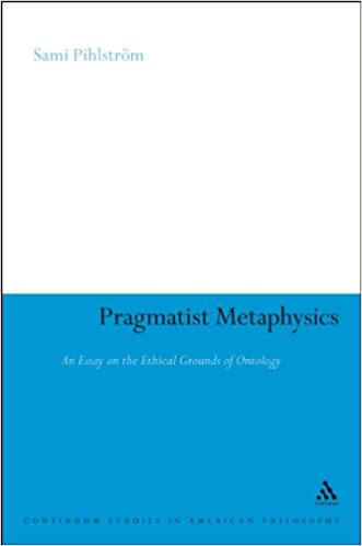 com pragmatist metaphysics an essay on the ethical pragmatist metaphysics an essay on the ethical grounds of ontology continuum studies in american philosophy 1st edition
