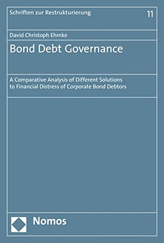 Bond Debt Governance: A Comparative Analysis of Different Solutions to Financial Distress of Corporate Bond Debtors (Schriften Zur Restrukturierung)