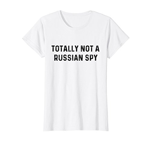Womens Totally Not A Russian Spy | Sarcastic Political T-Shirt Large White -