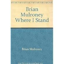 Brian Mulroney Where I Stand