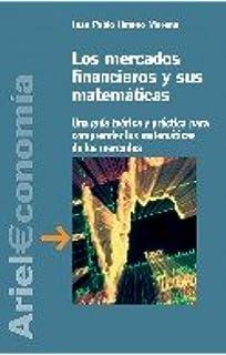 Los mercados financieros y sus matemáticas (Ariel Economia Y Empresa)
