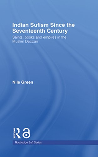 Indian Sufism since the Seventeenth Century: Saints, Books and Empires in the Muslim Deccan (Routledge Sufi Series)