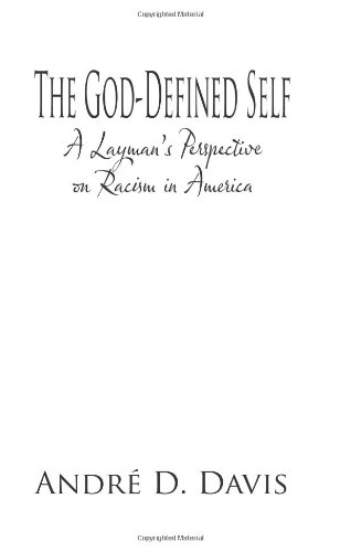 Read Online The God-Defined Self: A Layman's Perspective on Racism in America PDF