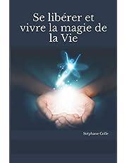 Se libérer et vivre la magie de la Vie