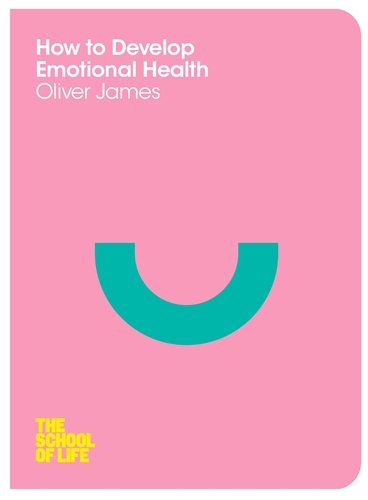 How to Develop Emotional Health (School of Life)