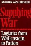 Supplying War: Logistics from Wallenstein to Patton