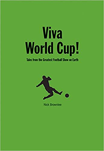 Viva World Cup Tales From The Greatest Football Show On Earth