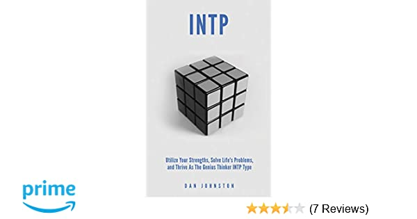 INTP Utilize your Strengths, Solve Life?s Problems and