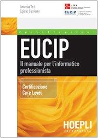 Eucip. Il manuale per l'informatico professionista. Certificazione Core Level Copertina flessibile – 1 apr 2005 Antonio Teti Egidio Cipriano Hoepli 8820334321