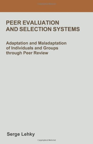 Peer Evaluation and Selection Systems: Adaptation and Maladaptation of Individuals and Groups through Peer Review ebook