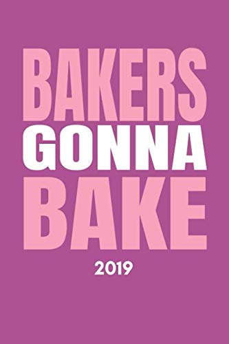 Bakers Gonna Bake 2019: Funny Baking Diary For The New Year (Weekly Calendar Agenda and Goal Planner With Positive Quote For Someone Who Loves To Bake) (Best Xmas Cake 2019)