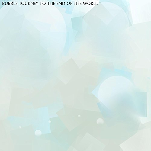 Bubble End - Bubble: Journey to the End of the World