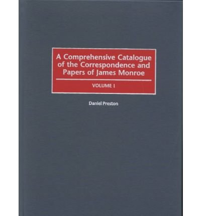 Download A Comprehensive Catalogue of the Correspondence and Papers of James Monroe(Hardback) - 2000 Edition ebook