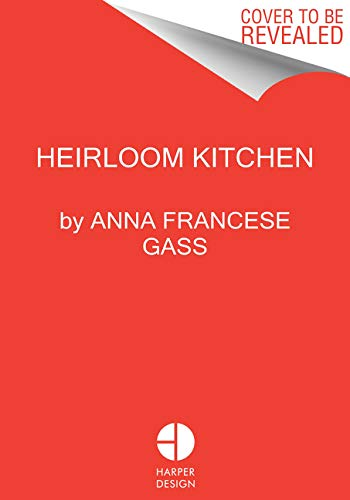 Heirloom Kitchen: Heritage Recipes and Family Stories from the Tables of Immigrant Women by Anna Francese Gass