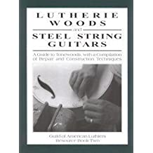 Lutherie Woods & Steel String Guitars: A Guide to Tonewoods With a Compilaition of Repair & Construction Techniques by Tim Olsen (1998-01-29)
