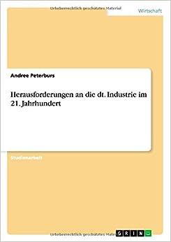 Herausforderungen an Die Dt. Industrie Im 21. Jahrhundert