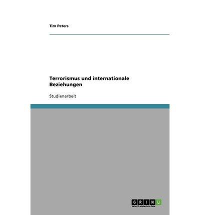 Read Online [ { TERRORISMUS UND INTERNATIONALE BEZIEHUNGEN (GERMAN) } ] by Peters, Tim (AUTHOR) Nov-12-2007 [ Paperback ] PDF