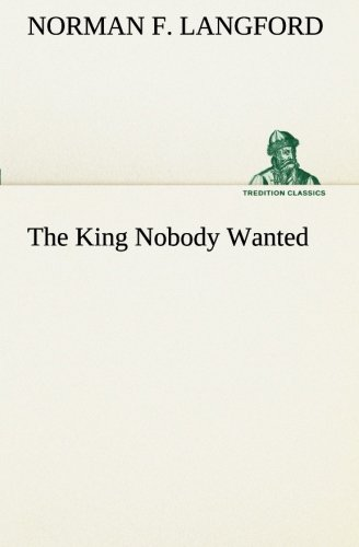 Read Online The King Nobody Wanted (TREDITION CLASSICS) pdf