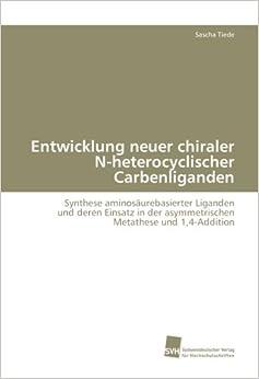 Entwicklung neuer chiraler N-heterocyclischer Carbenliganden: Synthese aminosäurebasierter Liganden und deren Einsatz in der asymmetrischen Metathese und 1, 4-Addition