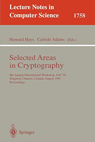 Selected Areas in Cryptography: 6th Annual International Workshop, SAC'99 Kingston, Ontario, Canada, August 9-10, 1999 Proceedings (Lecture Notes in Computer Science)