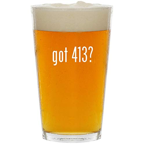 got 413? - Glass 16oz Beer Pint
