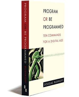Program or be programmed ten commands for a digital age douglas program or be programmed ten commands for a digital age douglas rushkoff leland purvis 9781935928157 amazon books fandeluxe Gallery